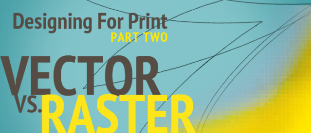 Designing For Print - Vector vs Raster